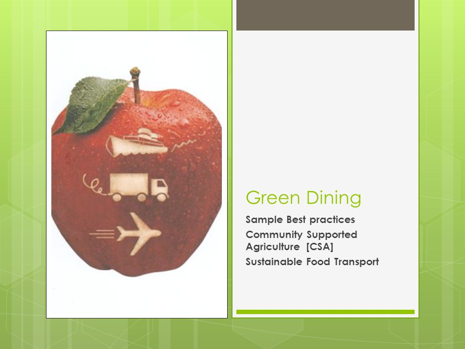 Green Dining Sample Best practices Community Supported Agriculture [CSA] Sustainable Food Transport