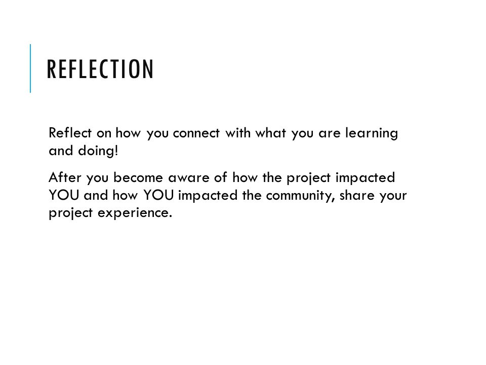 REFLECTION Reflect on how you connect with what you are learning and doing.