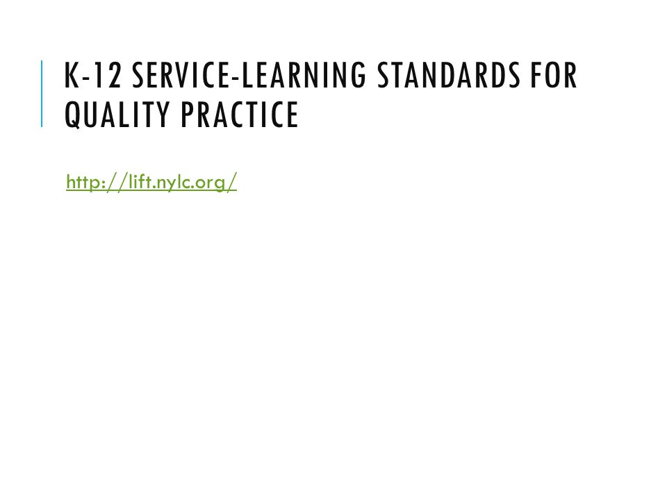 K-12 SERVICE-LEARNING STANDARDS FOR QUALITY PRACTICE http://lift.nylc.org/