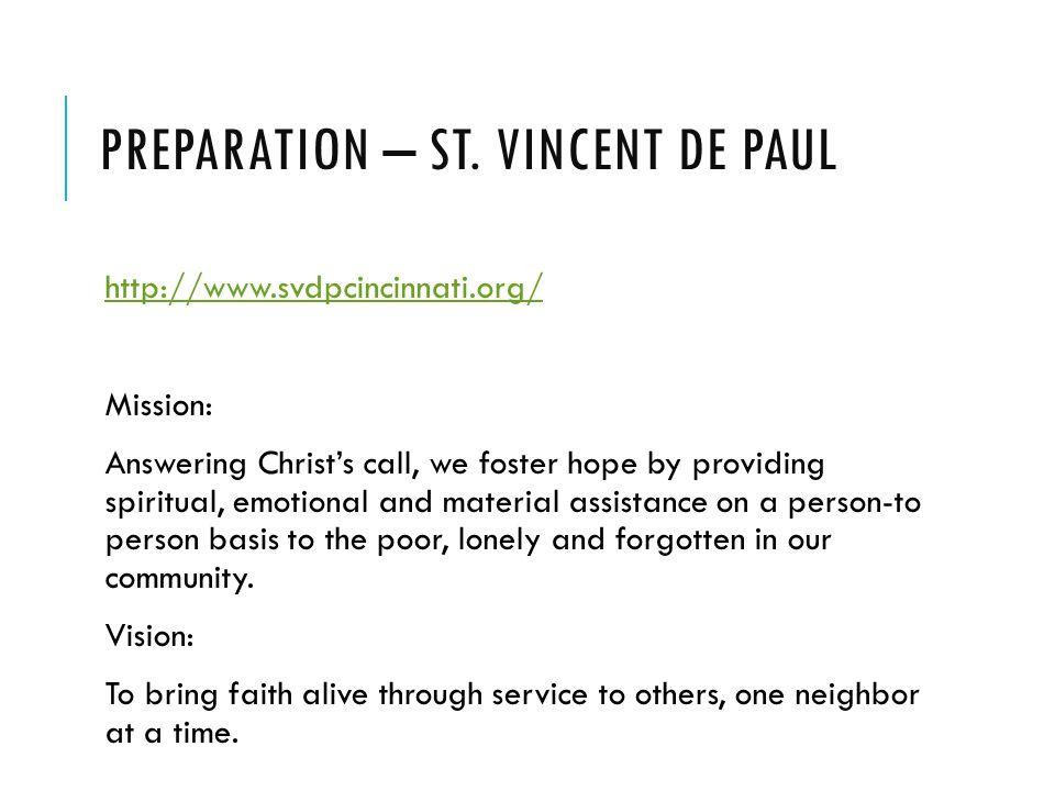 PREPARATION – ST. VINCENT DE PAUL http://www.svdpcincinnati.org/ Mission: Answering Christ's call, we foster hope by providing spiritual, emotional an