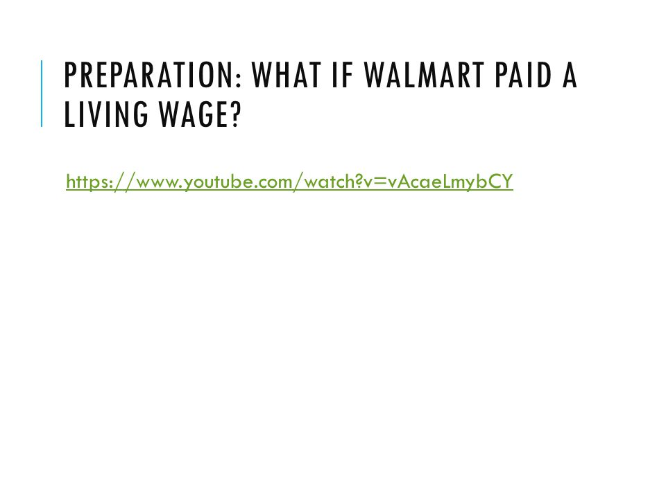 PREPARATION: WHAT IF WALMART PAID A LIVING WAGE https://www.youtube.com/watch v=vAcaeLmybCY