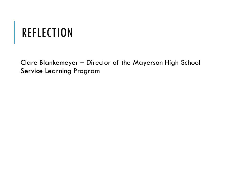 REFLECTION Clare Blankemeyer – Director of the Mayerson High School Service Learning Program