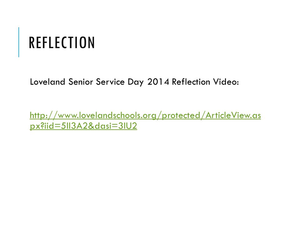 REFLECTION Loveland Senior Service Day 2014 Reflection Video: http://www.lovelandschools.org/protected/ArticleView.as px iid=5II3A2&dasi=3IU2http://www.lovelandschools.org/protected/ArticleView.as px iid=5II3A2&dasi=3IU2