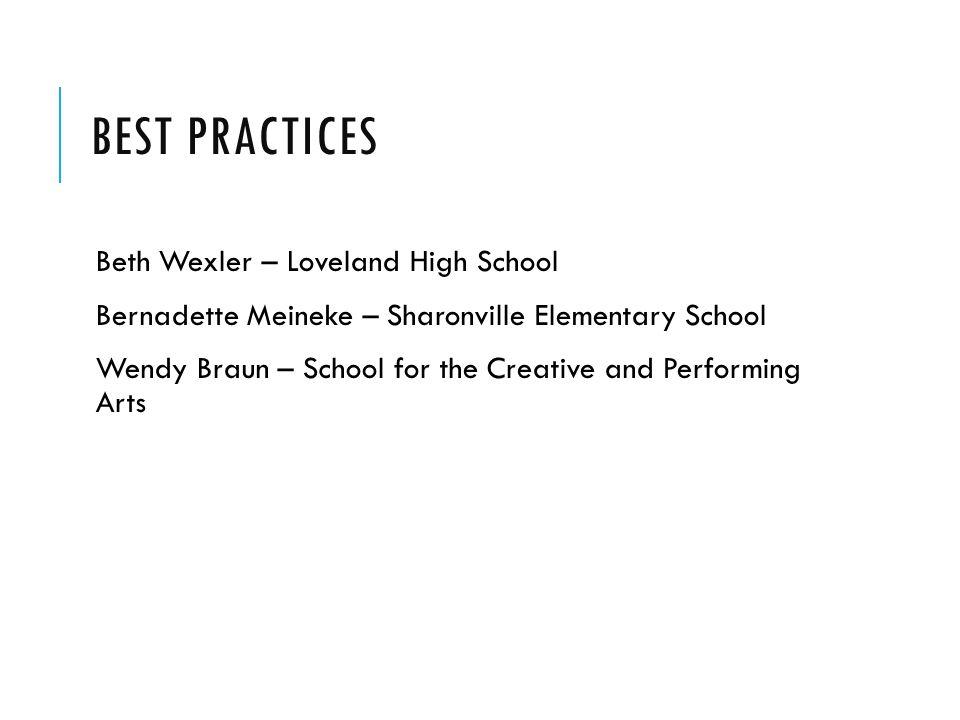 BEST PRACTICES Beth Wexler – Loveland High School Bernadette Meineke – Sharonville Elementary School Wendy Braun – School for the Creative and Perform