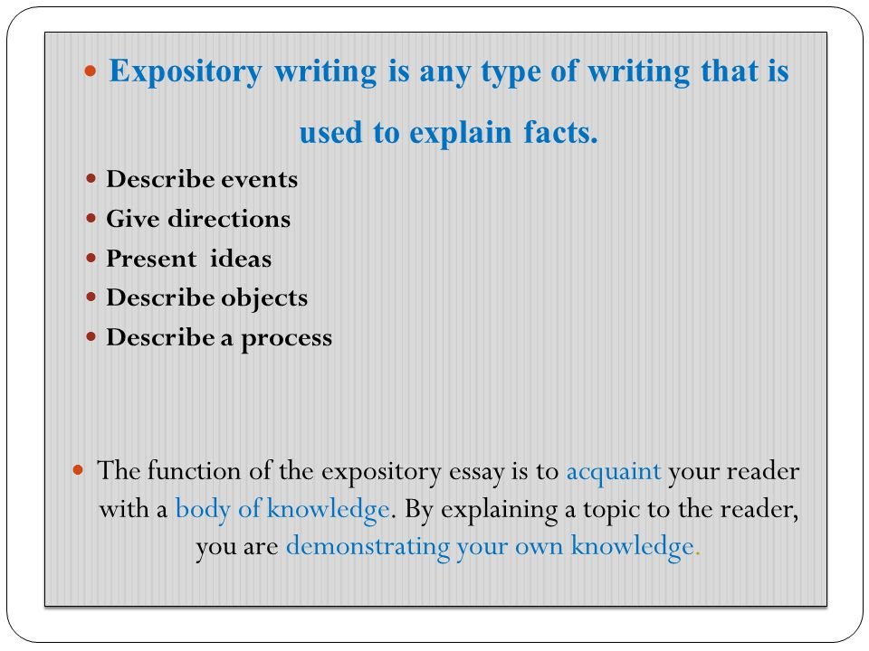The purpose of an expository essay is to present, completely and fairly, other people s views or to report about an event or a situation.