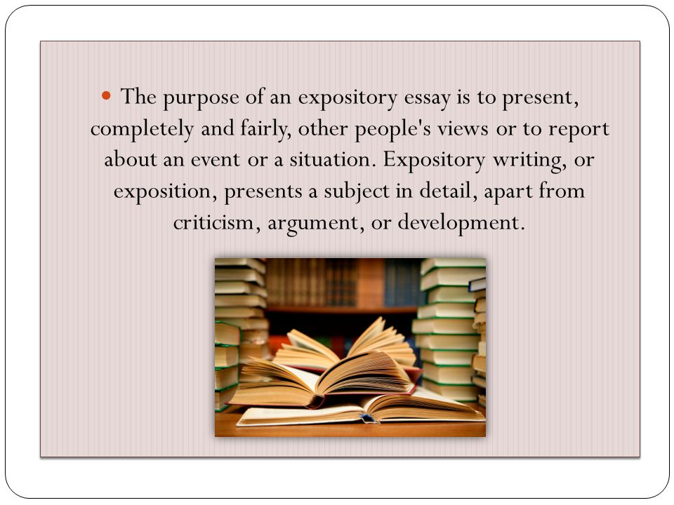 When writing an expository essay, do not put forward any kind of emotional arguments or opinions based on how you feel about the topic.