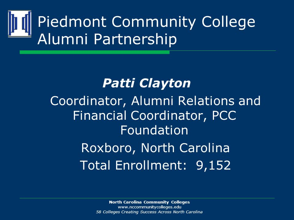 North Carolina Community Colleges www.nccommunitycolleges.edu 58 Colleges Creating Success Across North Carolina Piedmont Community College Alumni Par