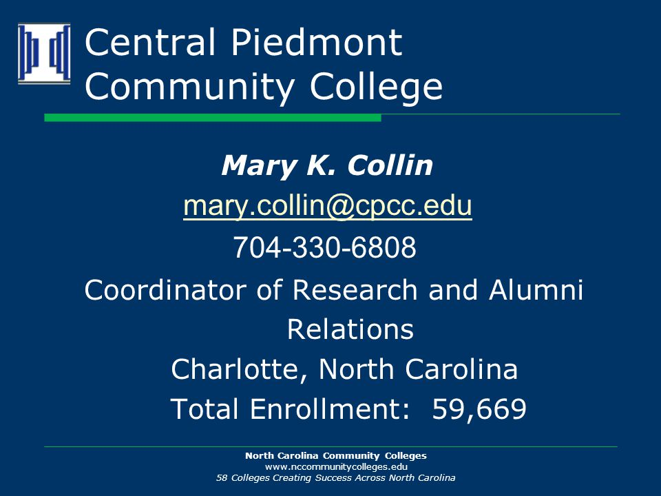North Carolina Community Colleges www.nccommunitycolleges.edu 58 Colleges Creating Success Across North Carolina Central Piedmont Community College Mary K.