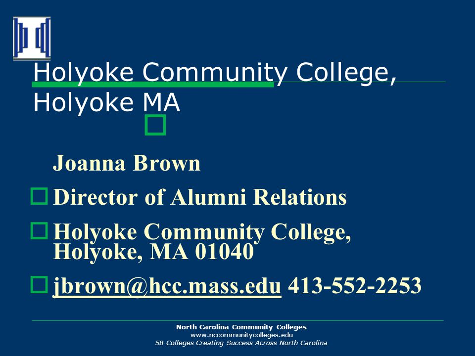 North Carolina Community Colleges www.nccommunitycolleges.edu 58 Colleges Creating Success Across North Carolina Holyoke Community College, Holyoke MA