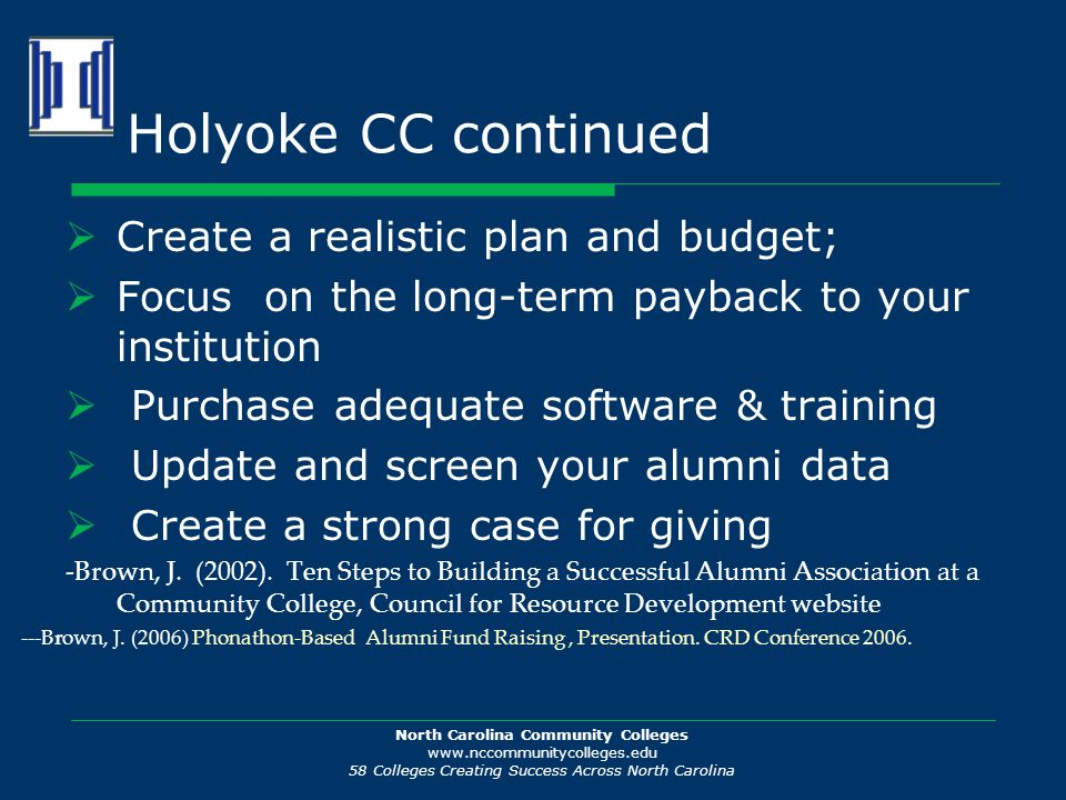 North Carolina Community Colleges www.nccommunitycolleges.edu 58 Colleges Creating Success Across North Carolina Holyoke CC continued  Create a reali