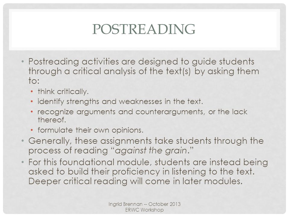 POSTREADING Postreading activities are designed to guide students through a critical analysis of the text(s) by asking them to: think critically. iden