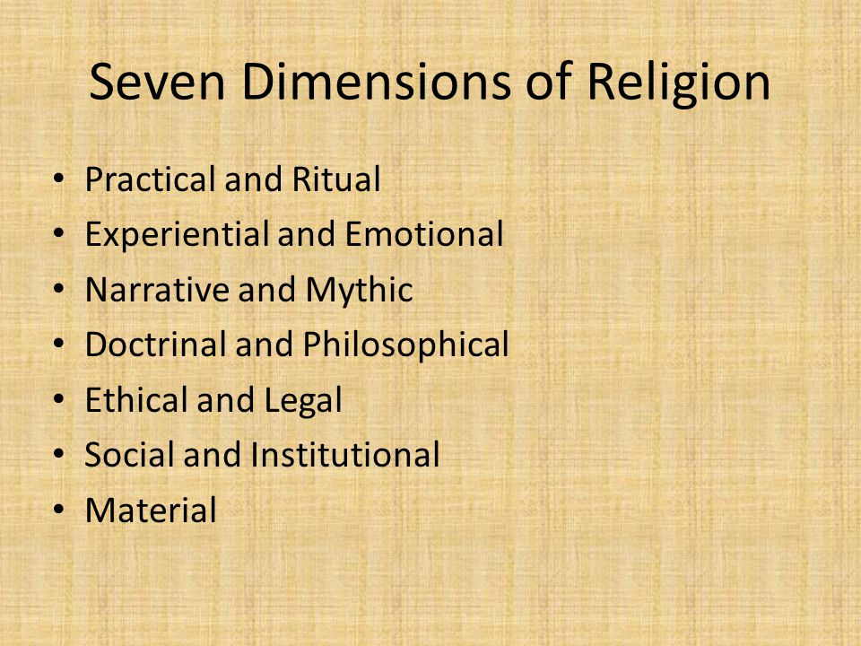 Seven Dimensions of Religion Practical and Ritual Experiential and Emotional Narrative and Mythic Doctrinal and Philosophical Ethical and Legal Social and Institutional Material
