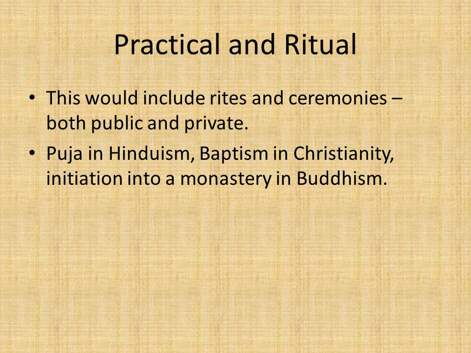Practical and Ritual This would include rites and ceremonies – both public and private.
