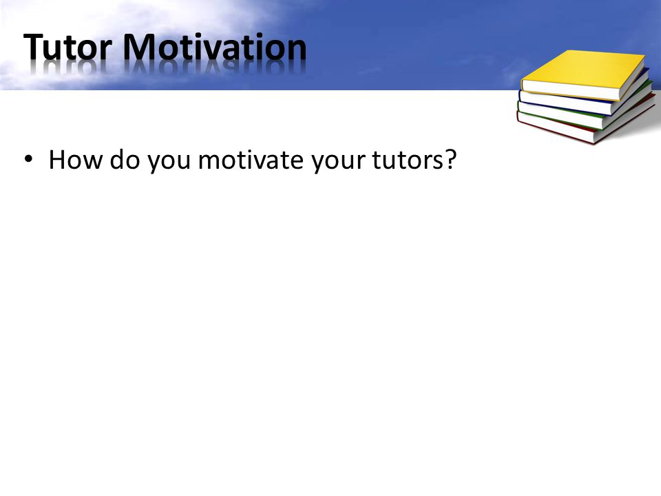 How do you motivate your tutors?
