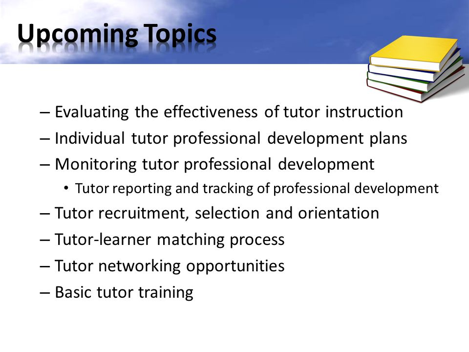 – Evaluating the effectiveness of tutor instruction – Individual tutor professional development plans – Monitoring tutor professional development Tuto
