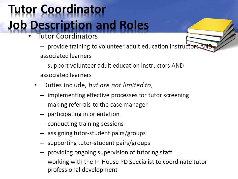 Tutor Coordinators – provide training to volunteer adult education instructors AND associated learners – support volunteer adult education instructors