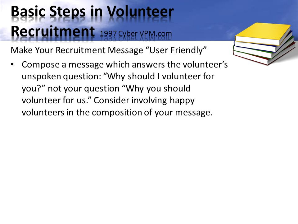 """Compose a message which answers the volunteer's unspoken question: """"Why should I volunteer for you?"""" not your question """"Why you should volunteer for u"""