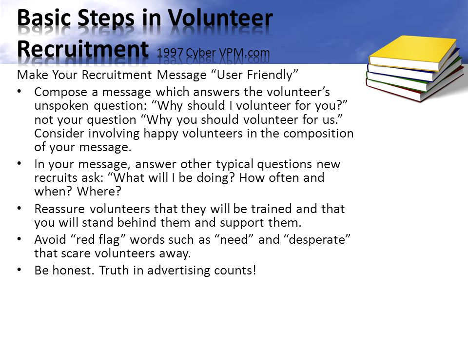 """Make Your Recruitment Message """"User Friendly"""" Compose a message which answers the volunteer's unspoken question: """"Why should I volunteer for you?"""" not"""