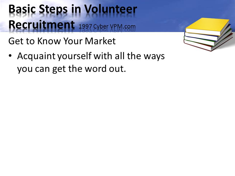 Acquaint yourself with all the ways you can get the word out.