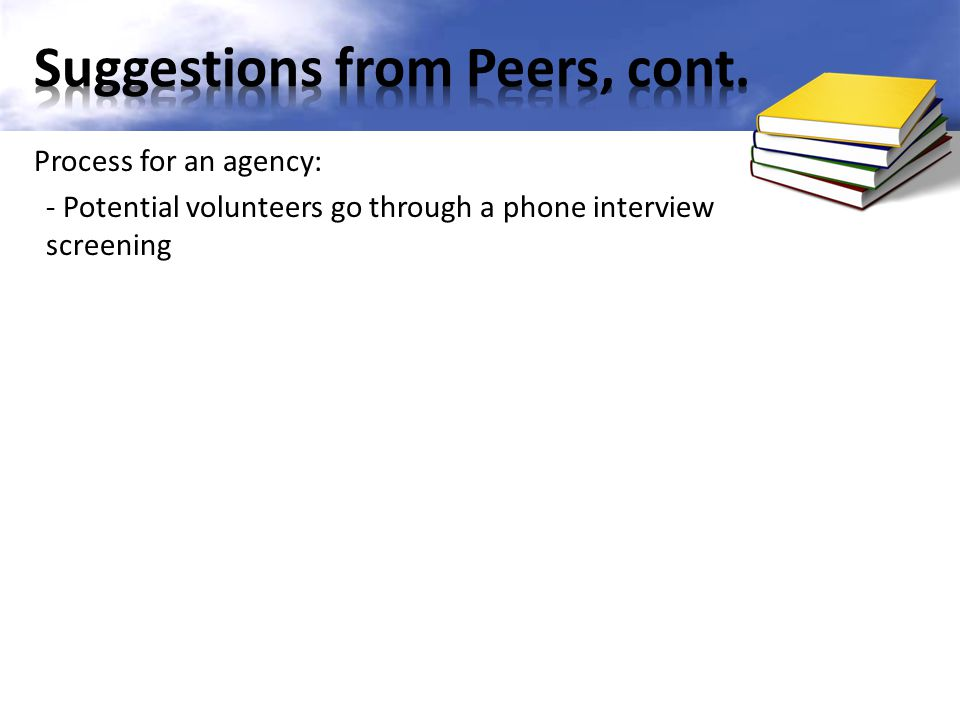 Process for an agency: - Potential volunteers go through a phone interview screening