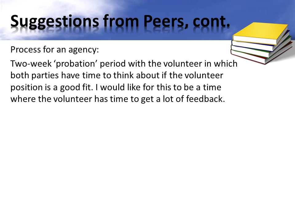 Process for an agency: Two-week 'probation' period with the volunteer in which both parties have time to think about if the volunteer position is a go