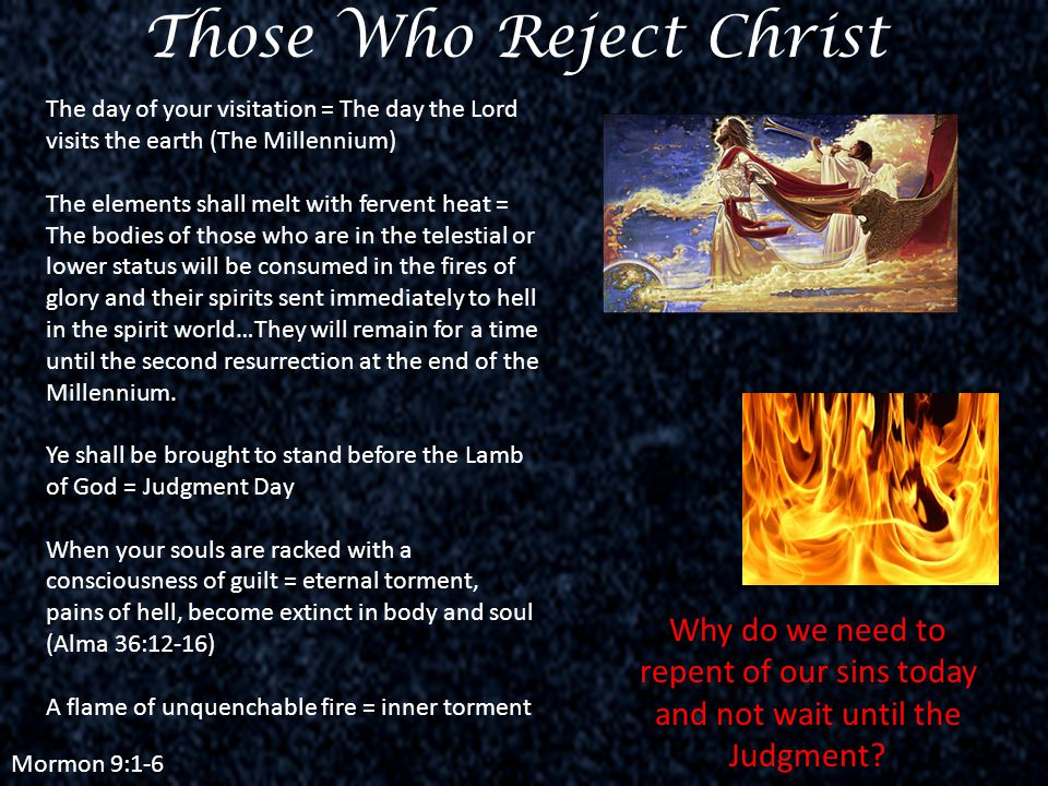 Mormon 9:1-6 Why do we need to repent of our sins today and not wait until the Judgment.