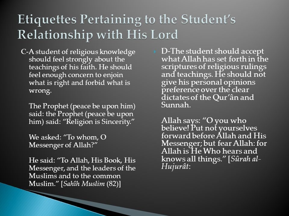 A-The student should show respect and deference to the scholars, and he should beseech Allah's mercy and forgiveness upon them in his prayers.