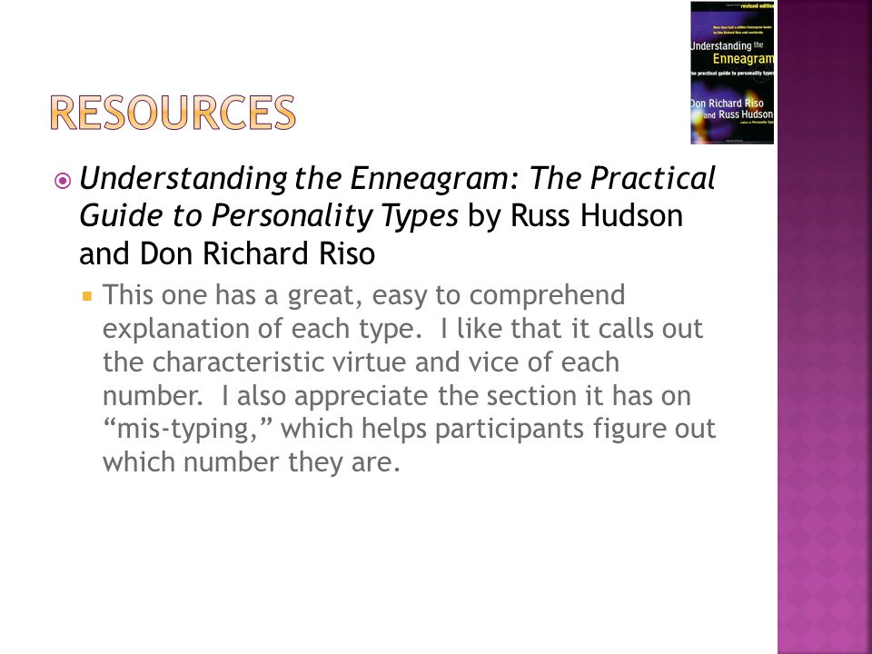  Understanding the Enneagram: The Practical Guide to Personality Types by Russ Hudson and Don Richard Riso  This one has a great, easy to comprehend explanation of each type.