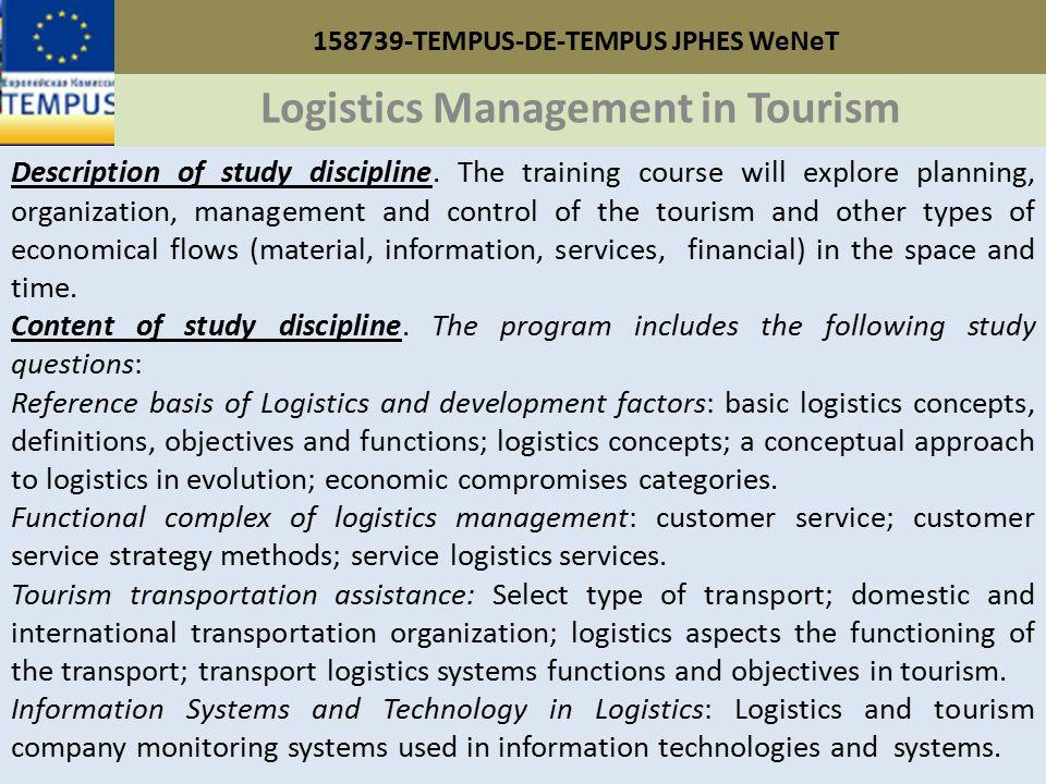 158739-TEMPUS-DE-TEMPUS JPHES WeNeT Logistics Management in Tourism Description of study discipline.