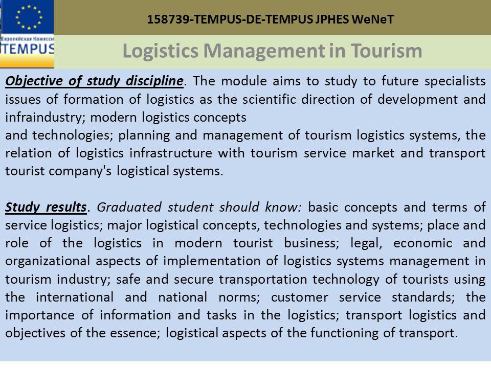 158739-TEMPUS-DE-TEMPUS JPHES WeNeT Logistics Management in Tourism Objective of study discipline.