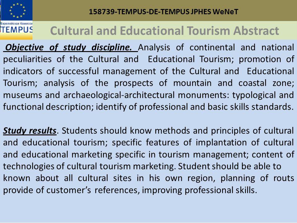 158739-TEMPUS-DE-TEMPUS JPHES WeNeT Cultural and Educational Tourism Abstract Objective of study discipline.