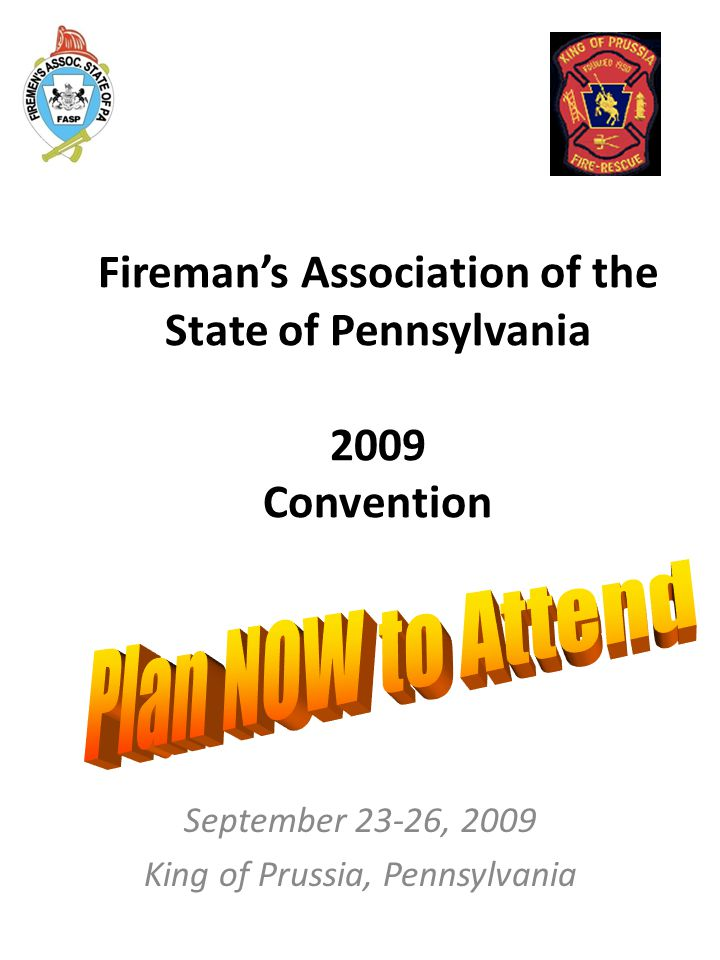 130 th Convention Fireman's Association of the State of Pennsylvania King of Prussia, Pennsylvania EXHIBITS WILL BE HELD ON FRIDAY, SEPTEMBER 25, 2009 Dear friend, During the period of September 23 – 26, 2009, the King of Prussia Volunteer Fire Company will be hosting the 2009 Annual Convention of the Fireman's Association of the State of Pennsylvania.