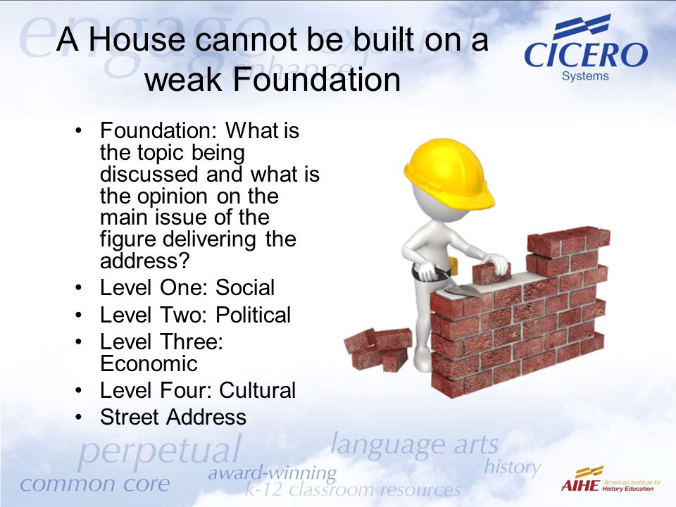 A House cannot be built on a weak Foundation Foundation: What is the topic being discussed and what is the opinion on the main issue of the figure delivering the address.