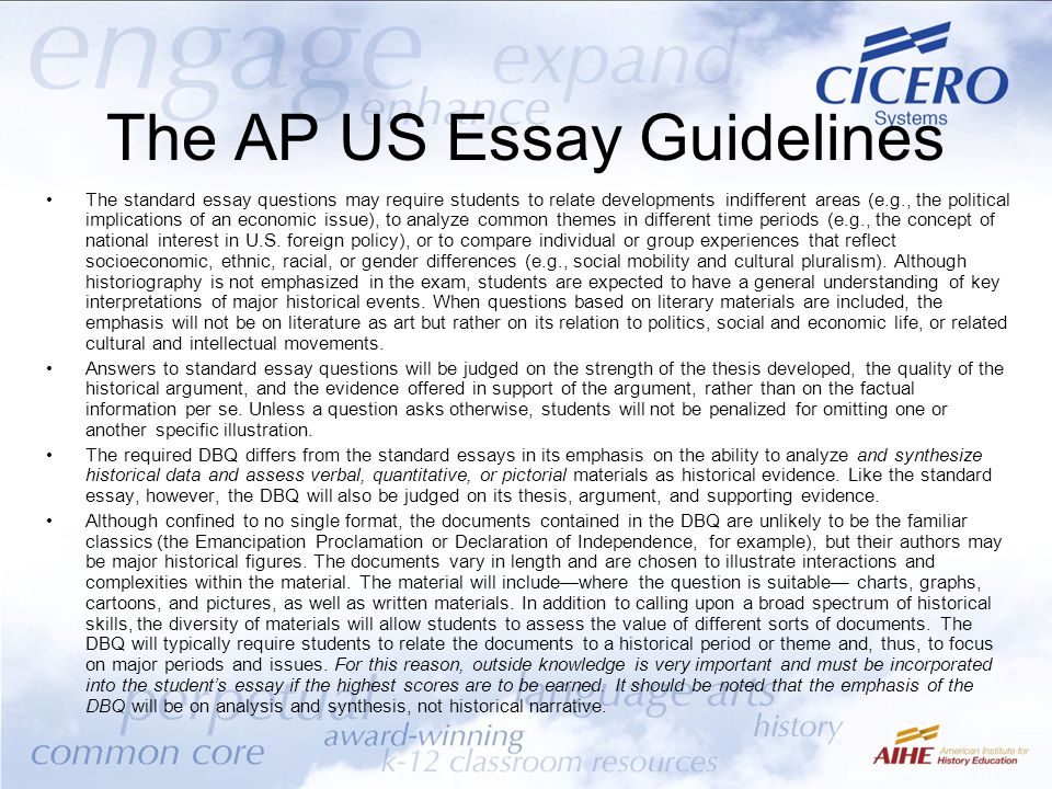 The AP US Essay Guidelines The standard essay questions may require students to relate developments indifferent areas (e.g., the political implication