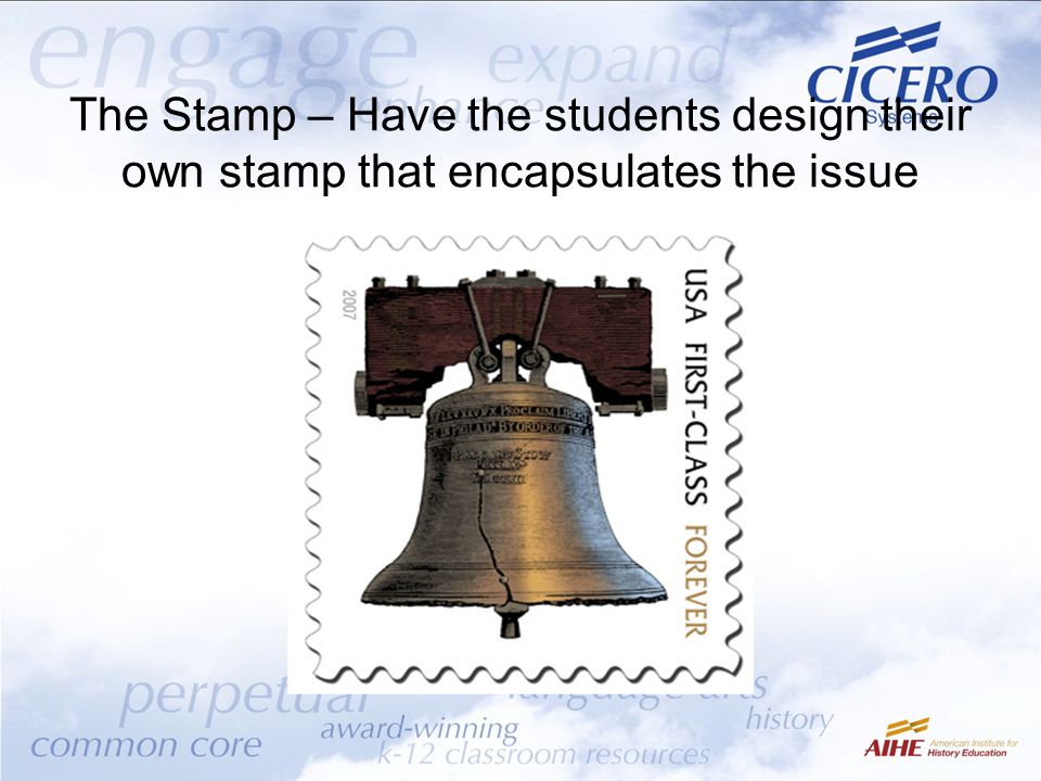 The Stamp – Have the students design their own stamp that encapsulates the issue