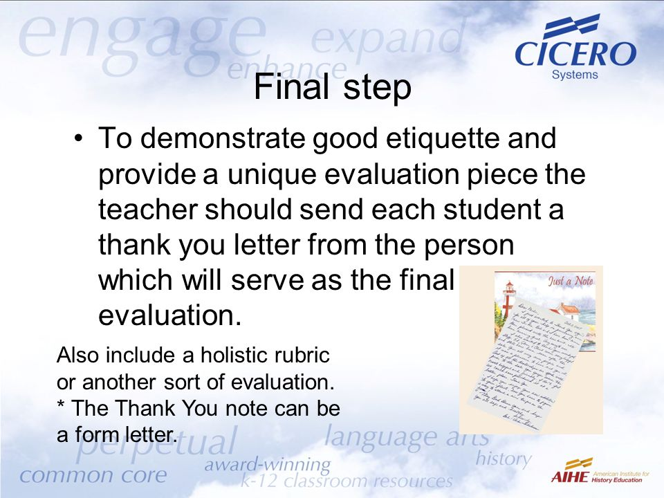 Final step To demonstrate good etiquette and provide a unique evaluation piece the teacher should send each student a thank you letter from the person
