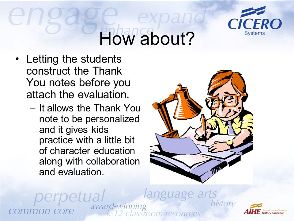 How about? Letting the students construct the Thank You notes before you attach the evaluation. –It allows the Thank You note to be personalized and i