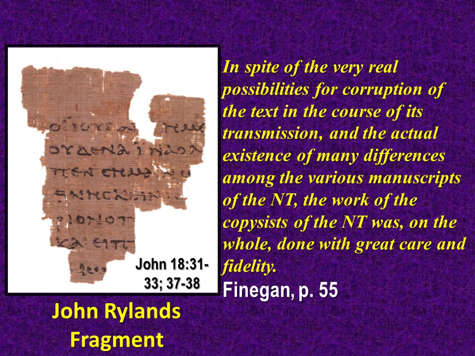 In spite of the very real possibilities for corruption of the text in the course of its transmission, and the actual existence of many differences among the various manuscripts of the NT, the work of the copysists of the NT was, on the whole, done with great care and fidelity.