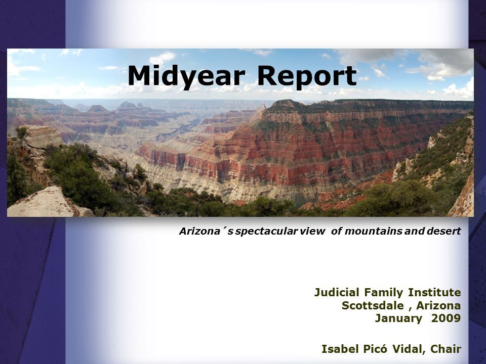 Midyear Report Judicial Family Institute Scottsdale, Arizona January 2009 Isabel Picó Vidal, Chair Arizona´s spectacular view of mountains and desert