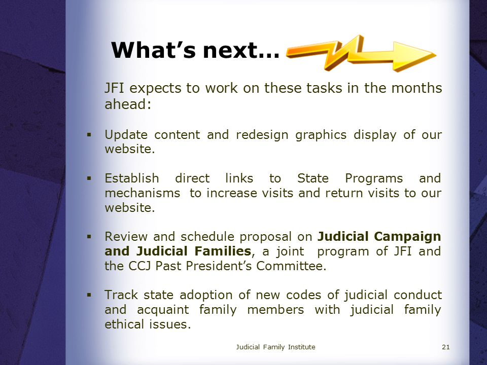 What's next… JFI expects to work on these tasks in the months ahead:  Update content and redesign graphics display of our website.