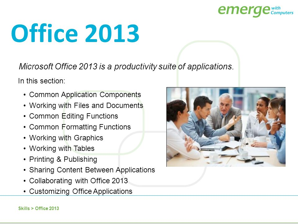 Microsoft Office 2013 is a productivity suite of applications. Skills > Office 2013 In this section: Common Application Components Working with Files