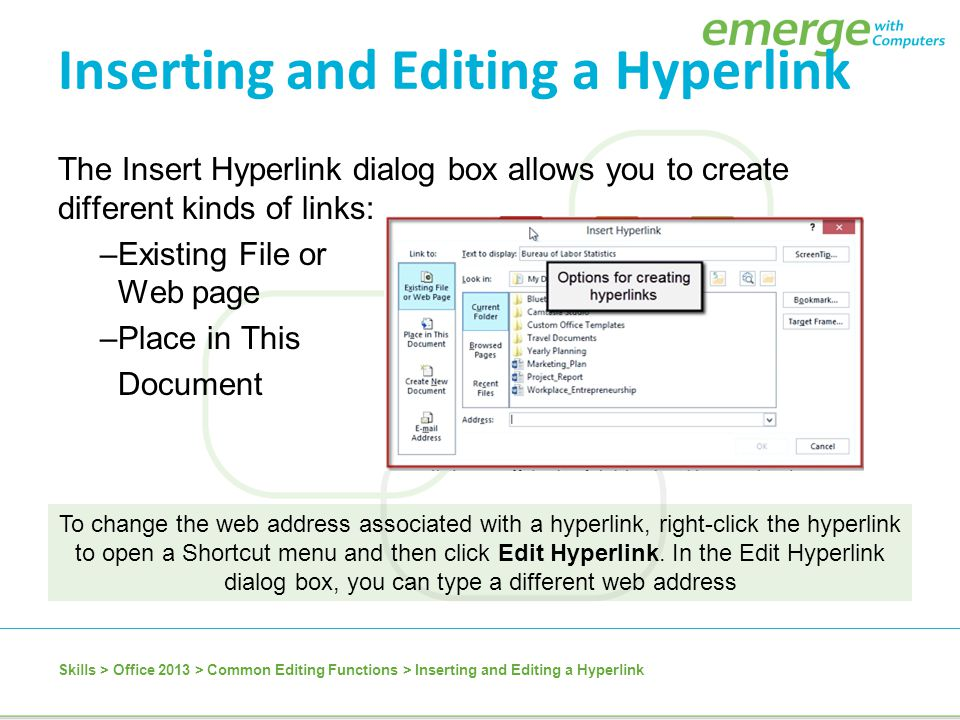 The Insert Hyperlink dialog box allows you to create different kinds of links: –Existing File or Web page –Place in This Document To change the web ad