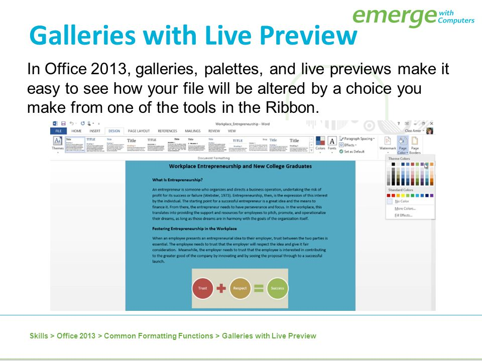 In Office 2013, galleries, palettes, and live previews make it easy to see how your file will be altered by a choice you make from one of the tools in