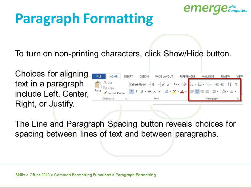 To turn on non-printing characters, click Show/Hide button. Choices for aligning text in a paragraph include Left, Center, Right, or Justify. The Line