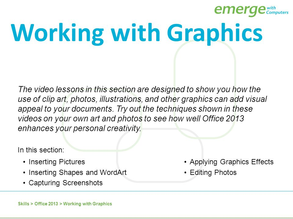 The video lessons in this section are designed to show you how the use of clip art, photos, illustrations, and other graphics can add visual appeal to