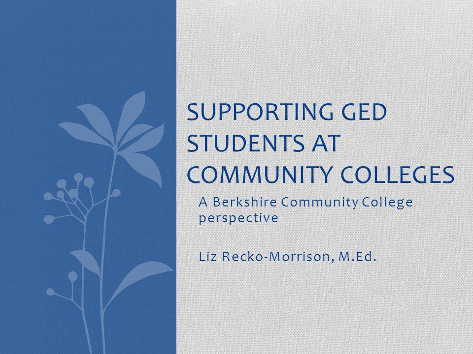 A Berkshire Community College perspective Liz Recko-Morrison, M.Ed.