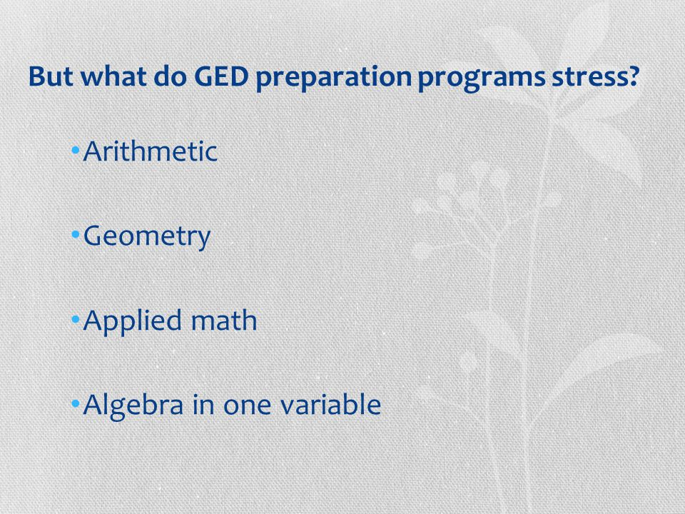 But what do GED preparation programs stress.