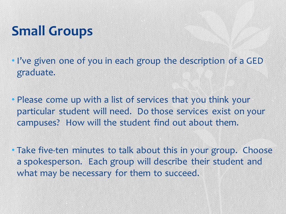 Small Groups I've given one of you in each group the description of a GED graduate.