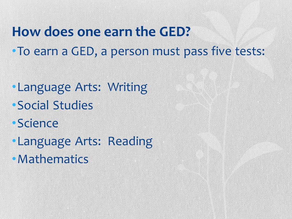 To receive a GED One must earn at least 2,250 points out of a possible 4,000.