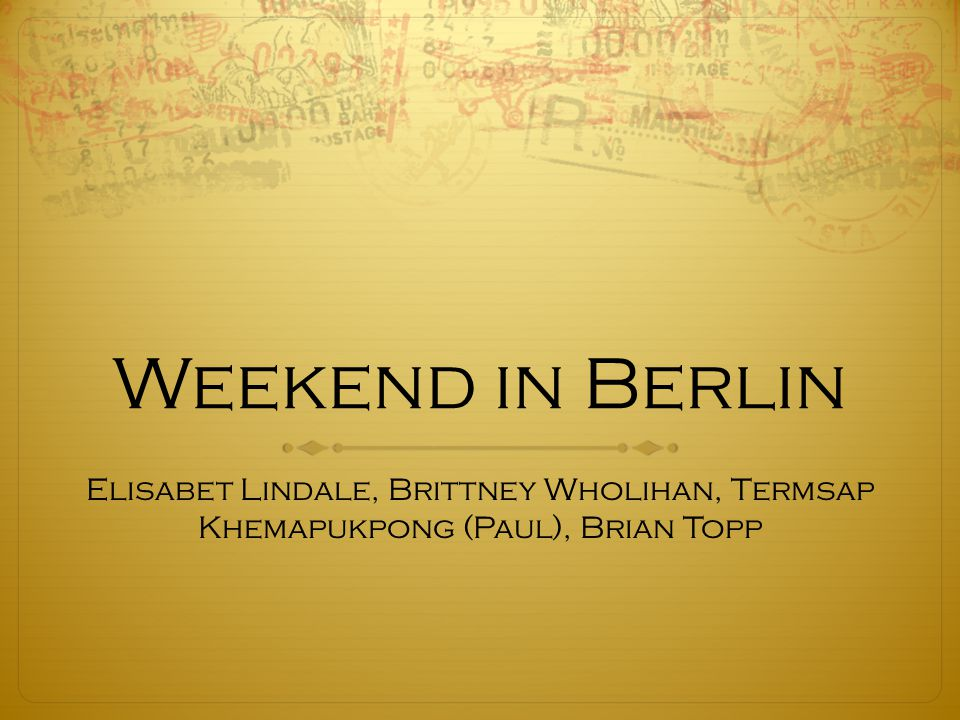 Weekend in Berlin Elisabet Lindale, Brittney Wholihan, Termsap Khemapukpong (Paul), Brian Topp